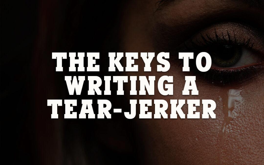 The Keys to Writing a Tear-Jerker