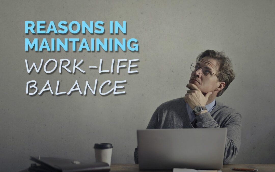 Reasons in Maintaining Work-Life Balance